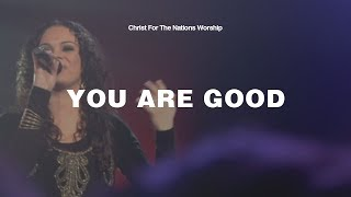 You Are Good - Christ For The Nations Worship