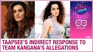 Taapsee hits back at Kangana after the latter accused her ..