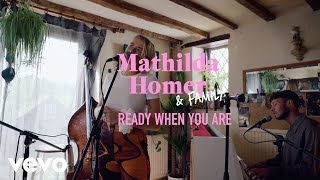 Mathilda Homer - Ready When You Are (Live)