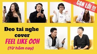 Đeo tai nghe, cover TỪ HÔM NAY (Feel Like Ooh phiên bản Chi Pu cạn kiệt lời)