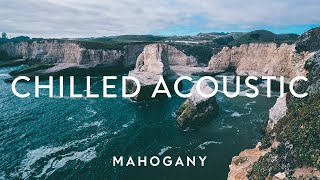 Chilled Acoustic Vol. 5 ☀️ Indie Folk Compilation   Mahogany Playlist