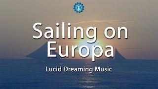 "Lucid Dreaming Music: ""Sailing on Europa"" - Dream Recall, Vivid Dreams, Deep Sleep"