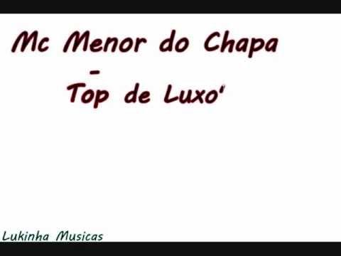 Baixar Mc Menor Do Chapa - Top De Luxo (Lançamento 2012)