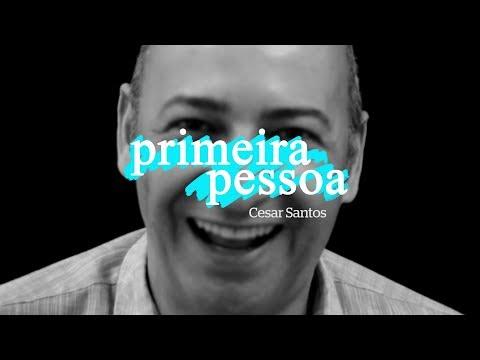 Primeira Pessoa: César Santos