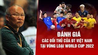 Đánh giá các đối thủ của ĐT Việt Nam tại VL World Cup 2022