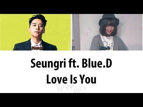 Seungri 승리 - Love Is You ft. Blue.D (Color Coded Lyrics ENGLISH/ROM/HAN)