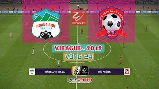 🔴 Hoàng Anh Gia Lai vs Hải Phòng | Vòng 24 - V.League 2019 | Gameplay | PES 2019 (PC)