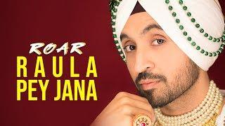 Raula Pey Jana – Diljit Dosanjh – Roar
