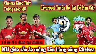🔥Tin Bóng Đá MU 10/8 : M U Gieo Rắc ác Mộng Cho Hàng Công Chelsea -Liverpool quyết lật đổ Man City