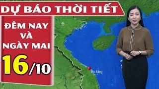 Dự Báo Thời Tiết Hôm Nay và Ngày Mai (16/10/2018) | Dự báo thời tiết 3 ngày tới