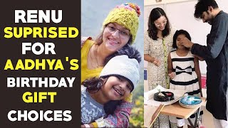 Renu Desai surprised for Aadhya's Birthday gift choices..