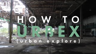 The Ultimate Guide to Urban Exploring