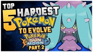 Top 5 HARDEST NEW Pokemon To Evolve In Pokemon Sun And Moon Part 2