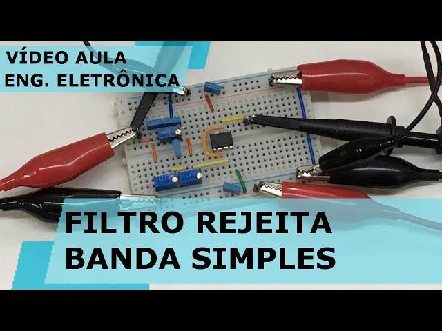 FILTRO REJEITA BANDA SIMPLES | Vídeo Aula #222