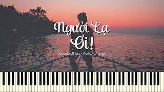 ♪ An Coong Piano Cover: Người lạ ơi - Superbrothers x Karik x Orange - Piano Tutorial