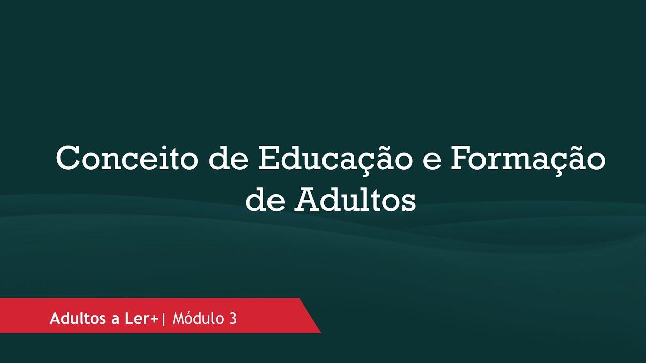 Conceito de Educação e Formação de Adultos