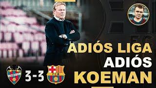 😡TODO MAL😡⚽ Levante 3-3 Barça ❌ Adiós,  Liga. Adiós, Koeman
