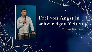 Frei von Angst in schwierigen Zeiten   Tobias Teichen