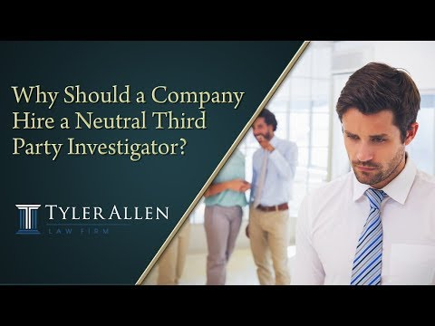 Why Should a Company Hire a Neutral Third Party Investigator?