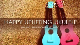 """""""Happy Uplifting Ukulele"""" by StockMusicPro"""