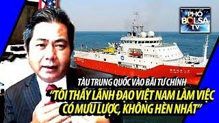 """Tàu TQ vào bãi Tư Chính: """"Tôi thấy lãnh đạo VN làm việc có mưu lược chứ không hèn nhát!"""""""
