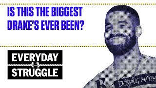 Is This the Biggest Drake's Ever Been? | Everyday Struggle