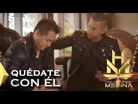 Quédate Con Él - Los Hermanos Medina [Vídeo Oficial]