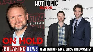 Rian Johnson Trilogy on Hold or Cancelled? & David Benioff & D.B. Weiss New Star Wars Series