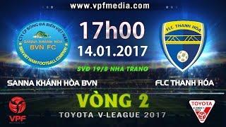 FULL | SANNA KHÁNH HÒA BVN - FLC THANH HÓA (0-2) | VÒNG 2 V-LEAGUE 2017
