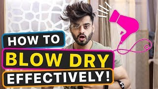 MEN'S HAIR   HOW TO BLOW DRY THE HAIR EFFECTIVELY By Pranav Saini