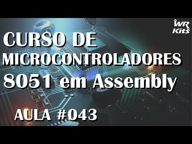 EXEMPLO DE PROGRAMAÇÃO SERIAL | Assembly para 8051 #043