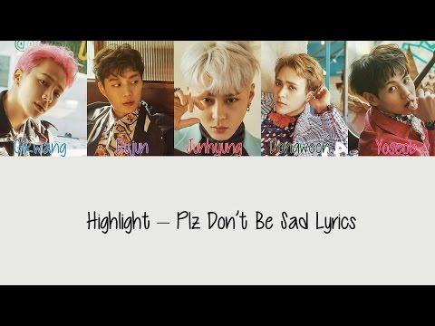 Highlight – Plz Don't Be Sad [Hang, Rom & Eng Lyrics]