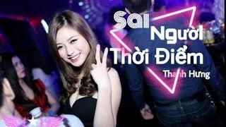Sai Người Sai Thời Điểm Remix (#SNSTĐ) - Thanh Hưng Idol