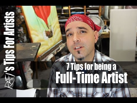 7 Tips for being a full time artist - Tips For Artists