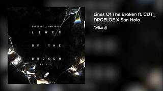 DROELOE x San Holo - Lines of the Broken (ft. CUT_) [Official Audio]