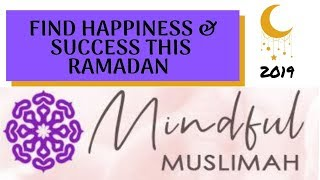 Ramadan - How to Find Happiness and Success (Mindful Muslimah)