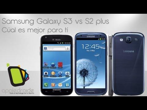 Samsung Galaxy S3 vs Galaxy S2 plus ¿cúal es para tí?