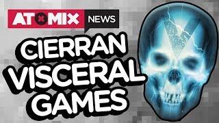 Cierran Visceral Games – #AtomixNews [17/10/17]