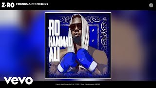 Z-Ro - Friends Ain't Friends (Audio)