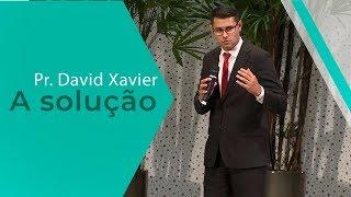22/02/20 - A solução - Pr. David Xavier