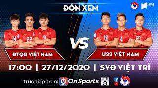 Trực tiếp   ĐT Việt Nam - ĐT U22 Việt Nam   Giao hữu nội bộ (lượt về)   VFF Channel