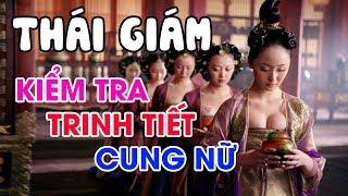 Vén Màn Kỹ Xảo Để Kiểm Tra Cái Ngàn Vàng Khi Vua Chúa Trung Quốc Xưa Tuyển Chọn Cung Nữ
