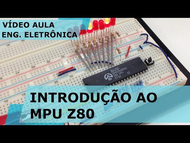 INTRODUÇÃO AO MICROPROCESSADOR Z80 | Vídeo Aula #160