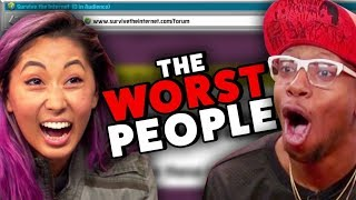 THE WORST PEOPLE ON THE INTERNET