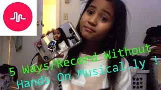 5 Ways/ Record Without Hands On Musical.ly