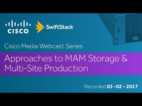 Cisco Media Webcast Series - Approaches to MAM Storage & Multi-Site Production