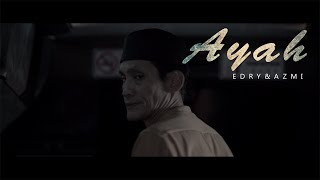 Ayah - Edry & Azmi (Official Music Video)