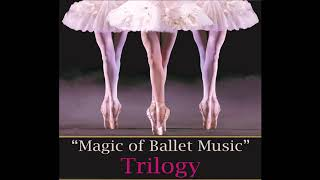 """Magic of Ballet Music"" Trilogy"