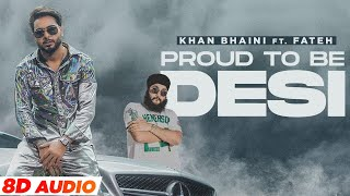 Proud To Be Desi (8D Audio) – Khan Bhaini Ft Fateh Video HD