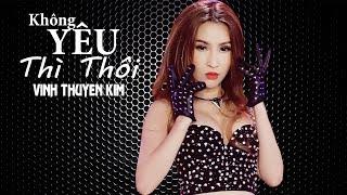KHÔNG YÊU THÌ THÔI Remix - Vĩnh Thuyên Kim | TOP VIETMIX